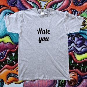Hate you tshirt
